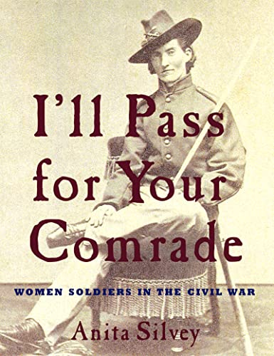 I'll Pass For Your Comrade: Women Soldiers: Anita Silvey