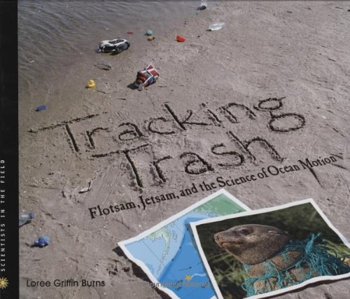9780618581313: Tracking Trash: Flotsam, Jetsam, and the Science of Ocean Motion (Scientists in the Field Series)