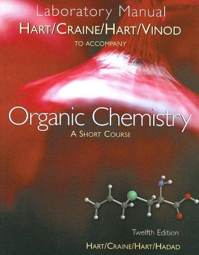 Laboratory Manual for Hart/Craine/Hart/Hadad's Organic Chemistry: A Short ...