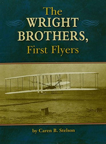 The Wright Brothers, First Flyers (Physical Science: CAREN B. STELSON
