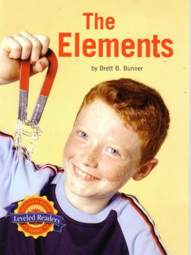 The Elements: Leveled Readers (Physical Science: What is Matter? It's Elemental): Brett B ...