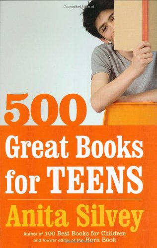 500 Great Books for Teens: Silvey, Anita