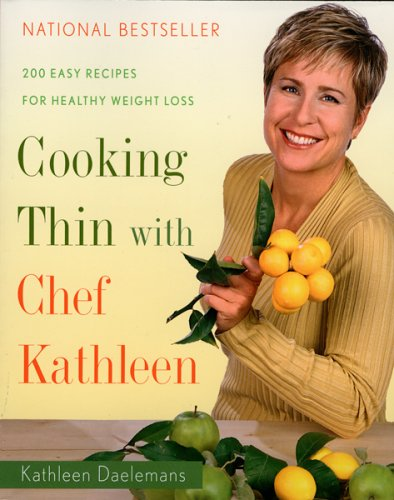 9780618624294: Cooking Thin With Chef Kathleen: 200 Easy Recipes for Healthy Weight Loss