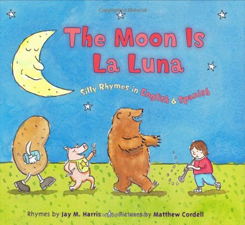 The Moon is La Luna: Silly Rhymes in English and Spanish: Jay M. Harris