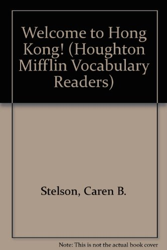 Welcome to Hong Kong! (Houghton Mifflin Vocabulary: Stelson, Caren B.