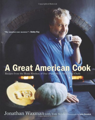 A Great American Cook: Recipes from the Home Kitchen of One of Our Most Influential Chefs: Jonathan...