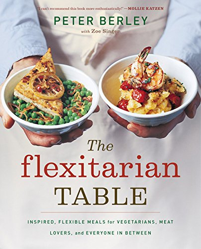 9780618658657: The Flexitarian Table: Inspired, Flexible Meals for Vegetarians, Meat Lovers, and Everyone in Between