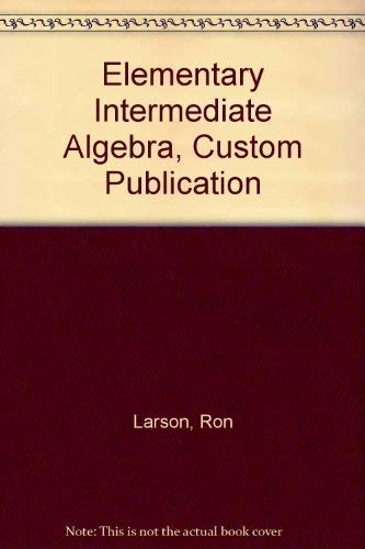 Elementary Intermediate Algebra, Custom Publication: Larson, Ron