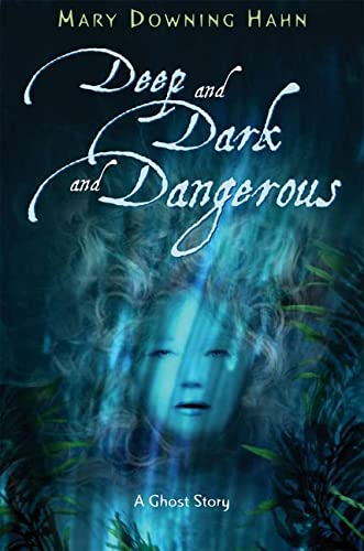 Deep and Dark and Dangerous: A Ghost: Hahn, Mary Downing