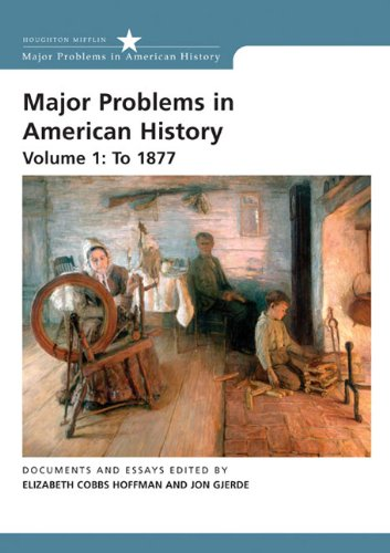 Major Problems in American History: Volume 1: To 1877 (Major Problems in American History (Wadsworth)) (0618678328) by Cobbs-Hoffman, Elizabeth; Gjerde, Jon