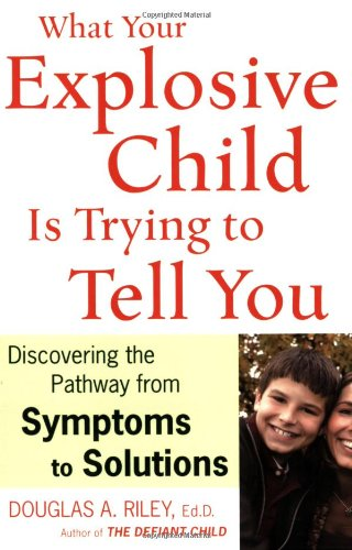 9780618700813: What Your Explosive Child Is Trying to Tell You: Discovering the Pathway from Symptoms to Solutions