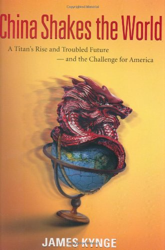 China Shakes the World: A Titan's Rise and Troubled Future - And the Challenge For America