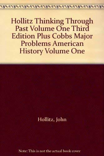 Hollitz Thinking Through Past Volume One Third Edition Plus Cobbs Major Problems American History ...