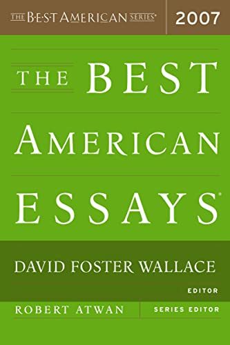 The best american essays of 2007 by david foster wallace
