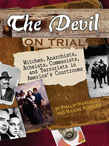 The Devil on Trial: Witches, Anarchists, Atheists, Communists, andTerrorists in America's ...