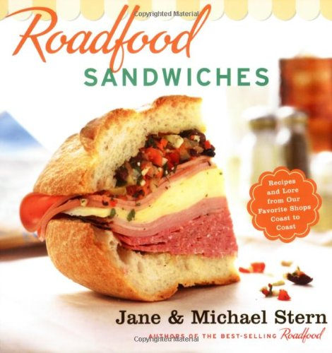 9780618728985: Roadfood Sandwiches: Recipes and Lore from Our Favorite Shops Coast to Coast