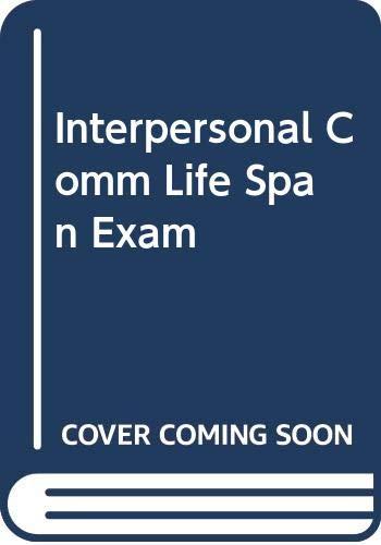 Interpersonal Comm Life Span Examination copy: Tricia S. Jones,