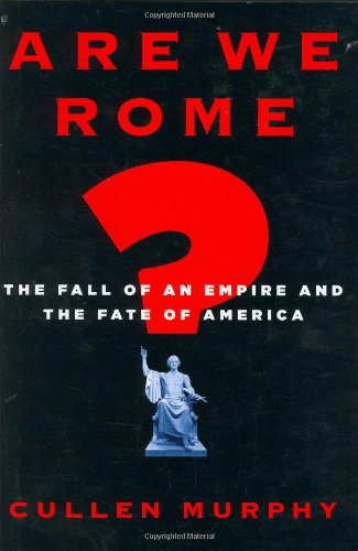 9780618742226: Are We Rome?: The Fall of an Empire and the Fate of America