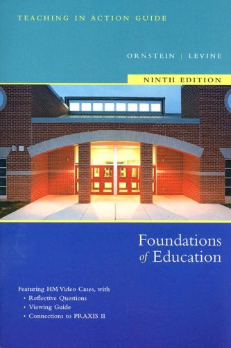 Teaching in Action Guide for Ornstein/Levine's Foundations: Allan C. Ornstein