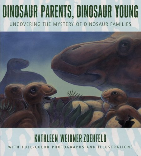 Dinosaur Parents, Dinosaur Young: Uncovering the Mystery: Zoehfeld, Kathleen Weidner