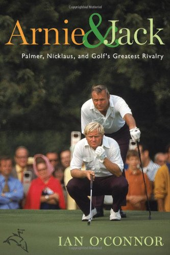 9780618754465: Arnie & Jack: Palmer, Nicklaus, and Golf's Greatest Rivalry