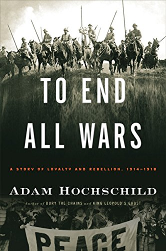 9780618758289: To End All Wars: A Story of Loyalty and Rebellion, 1914-1918