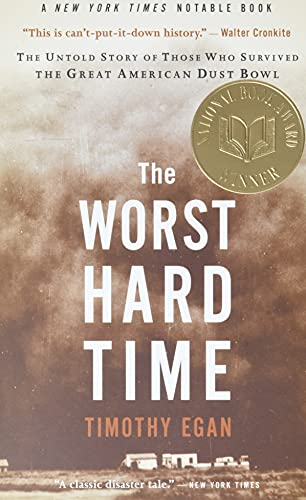 The Worst Hard Time: The Untold Story of Those Who Survived the Great American Dust Bowl: Egan, ...