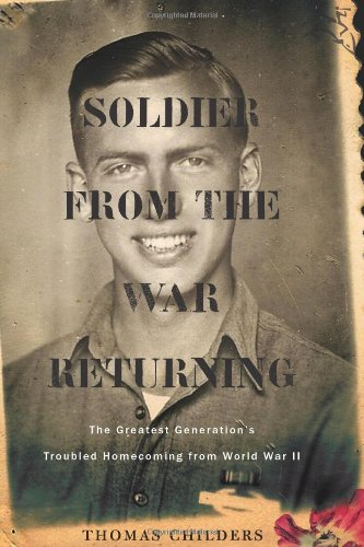 9780618773688: Soldier from the War Returning: The Greatest Generation's Troubled Homecoming from World War II