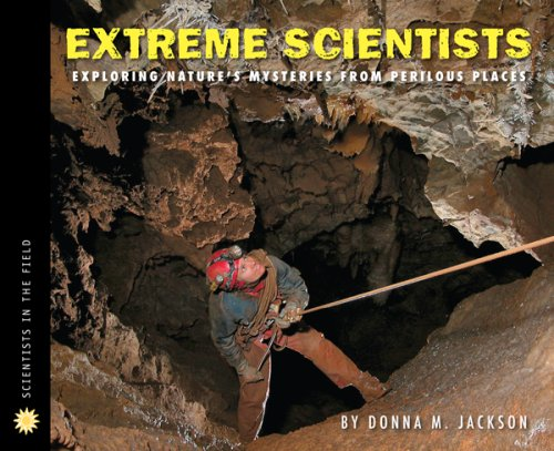9780618777068: Extreme Scientists: Exploring Nature's Mysteries from Perilous Places (Scientists in the Field Series)