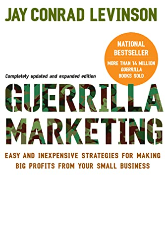 Guerrilla Marketing: Easy and Inexpensive Strategies for Making Big Profits from Your Small ...
