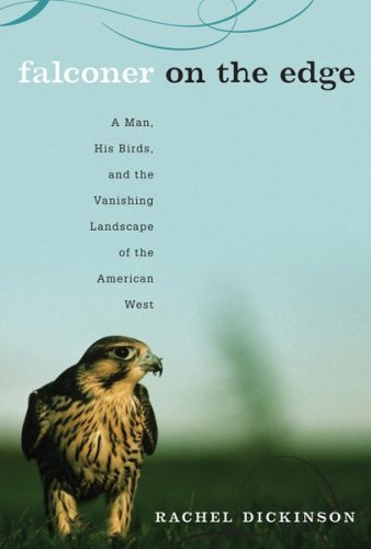 9780618806232: Falconer on the Edge: A Man, His Birds, and the Vanishing Landscape of the American West