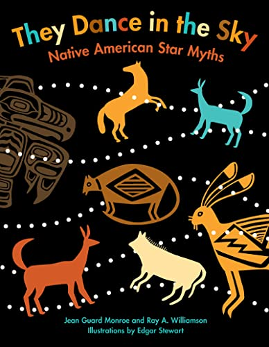 They Dance In the Sky Native American Star Myths: Monroe, Jean Guard & Williamson, Ray A.