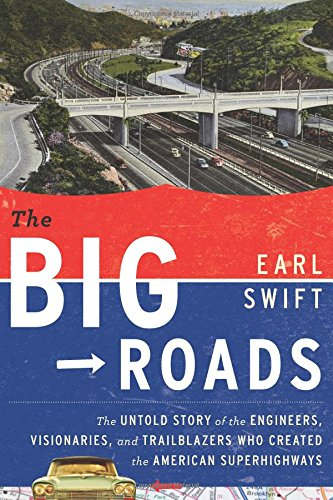 9780618812417: The Big Roads: The Untold Story of the Engineers, Visionaries, and Trailblazers Who Created the American Superhighways