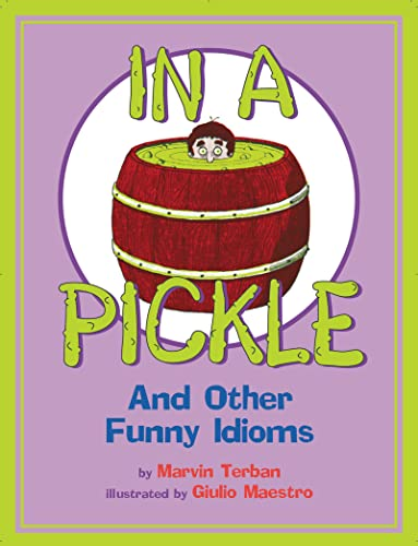 9780618830015: In a Pickle: And Other Funny Idioms