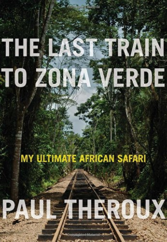 9780618839339: The Last Train to Zona Verde: My Ultimate African Safari