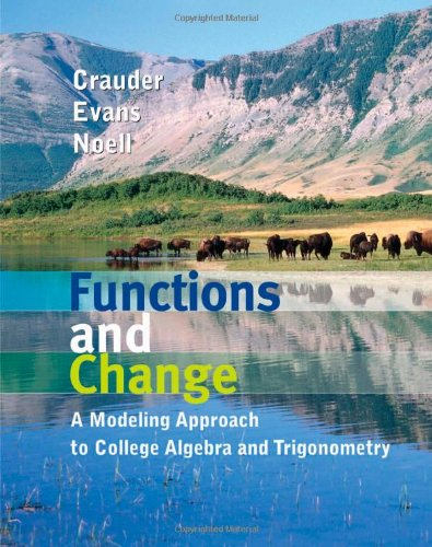 Functions and Change: A Modeling Approach to College Algebra and Trigonometry: Crauder, Bruce; ...