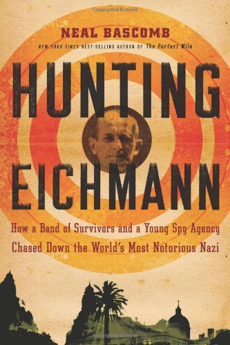 9780618858675: Hunting Eichmann: How a Band of Survivors and a Young Spy Agency Chased Down the World's Most Notorious Nazi