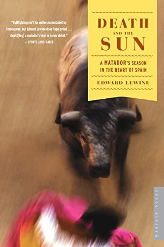 Death and the Sun: A Matador's Season: Edward Lewine