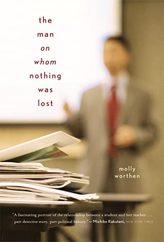 The Man on Whom Nothing Was Lost: Worthen, Molly