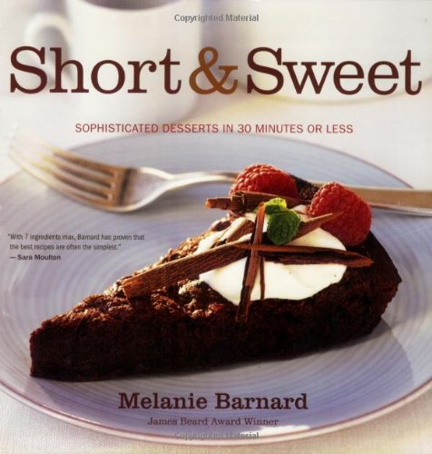 9780618872695: Short and Sweet: Sophisticated Desserts in 30 Minutes or Less