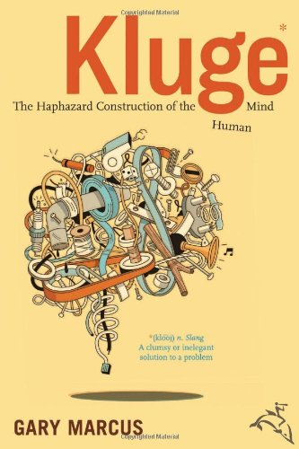 Kluge: The Haphazard Construction of the Human: Gary Marcus