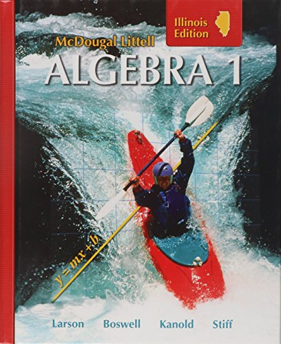 McDougal Littell Algebra 1 (Illinois Edition), Grades 9-12 (0618887636) by Ron Larson; Laurie Boswell; Timothy D. Kanold; Lee Stiff