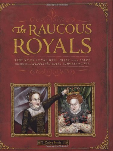 9780618891306: Raucous Royals: Test your Royal Wits: Crack Codes, Solve Mysteries, and Deduce WhichRoyal Rumors are True