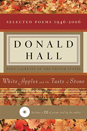 White Apples and the Taste of Stone: Selected Poems 1946-2006 Hall, Donald