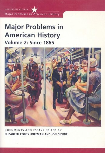 Major Problems in American History, Volume 2: Since 1865 (DocuTech) (Major Problems in American History (Houghton)) (0618942696) by Cobbs-Hoffman, Elizabeth; Gjerde, Jon