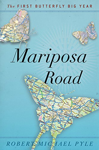 Mariposa Road: The First Butterfly Big Year: Pyle, Robert Michael