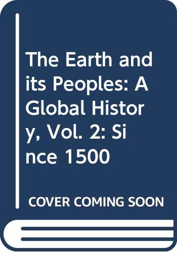 9780618967162: The Earth and its Peoples: A Global History, Vol. 2: Since 1500