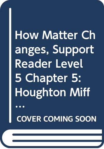 9780618976690: Houghton Mifflin Science Georgia: Science Support Reader Level 5 Chapter 5 How Matter Changes