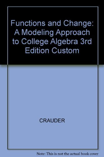 Functions and Change: A Modeling Approach to College Algebra 3rd Edition Custom: Crauder