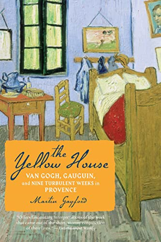9780618990580: The Yellow House: Van Gogh, Gauguin, and Nine Turbulent Weeks in Provence